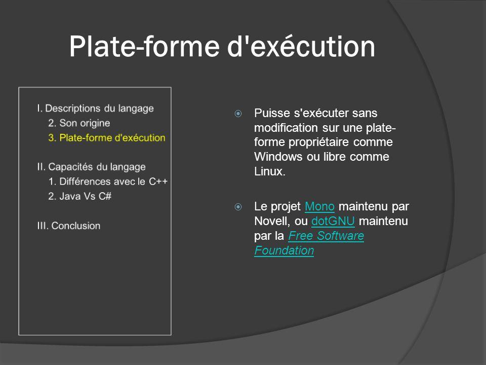 Plate-forme d exécution Puisse s exécuter sans modification sur une plate- forme propriétaire comme Windows ou libre comme Linux.