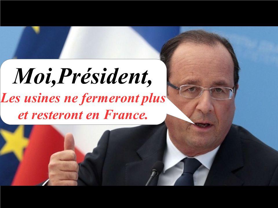 Moi,Président, Les usines ne fermeront plus et resteront en France.