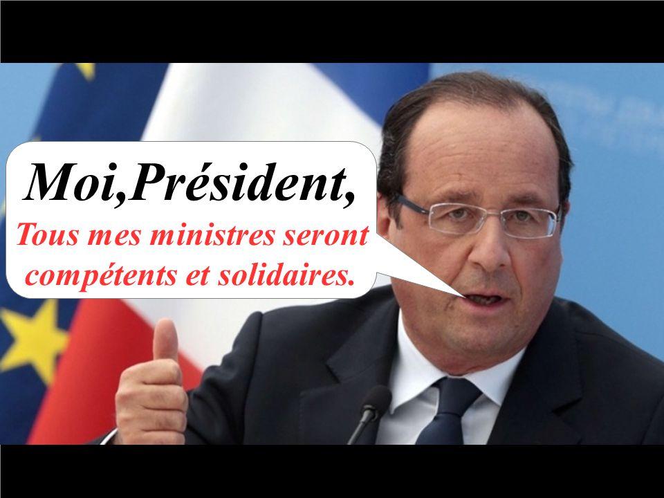 Moi,Président, Tous mes ministres seront compétents et solidaires.