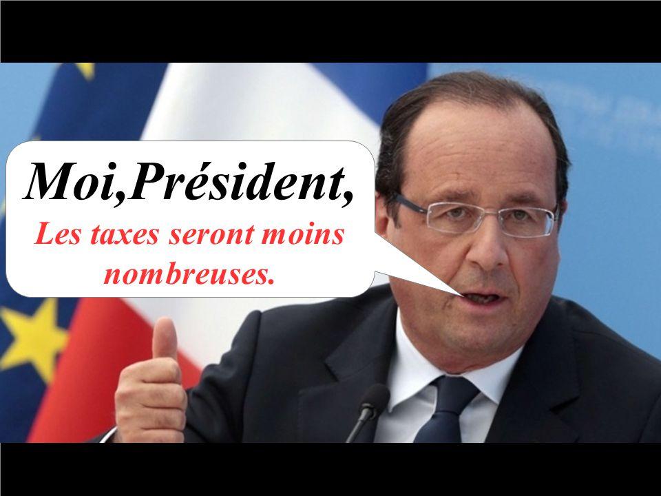 Moi,Président, Les taxes seront moins nombreuses.