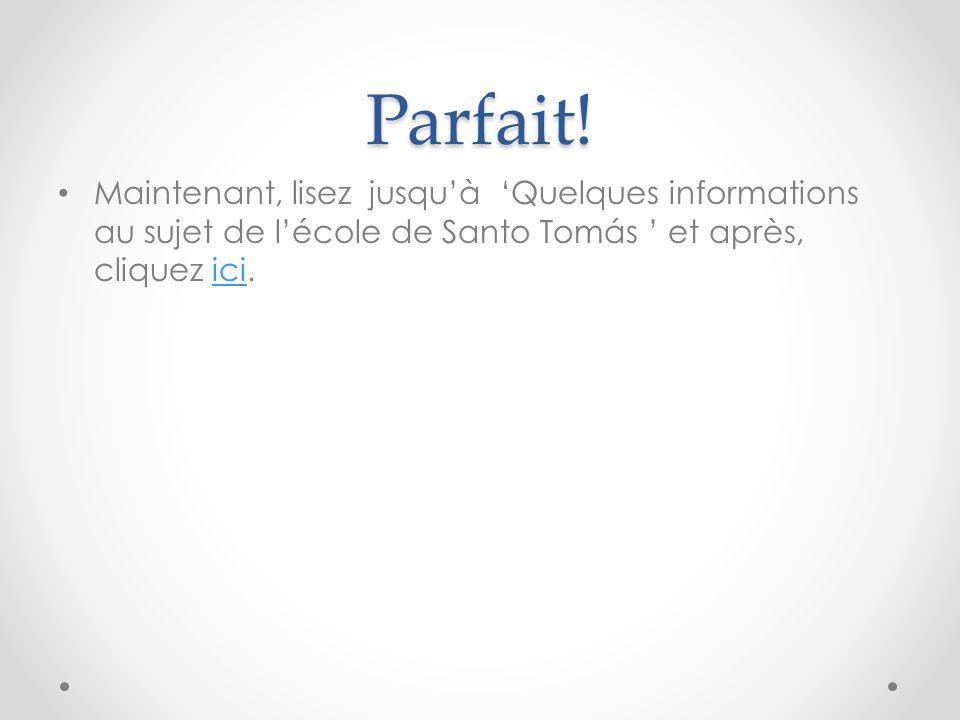 Parfait! Maintenant, lisez jusquà Quelques informations au sujet de lécole de Santo Tomás et après, cliquez ici.ici