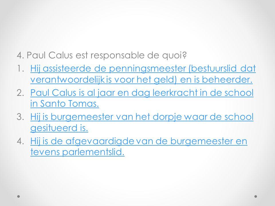 4. Paul Calus est responsable de quoi? 1.Hij assisteerde de penningsmeester (bestuurslid dat verantwoordelijk is voor het geld) en is beheerder.Hij as