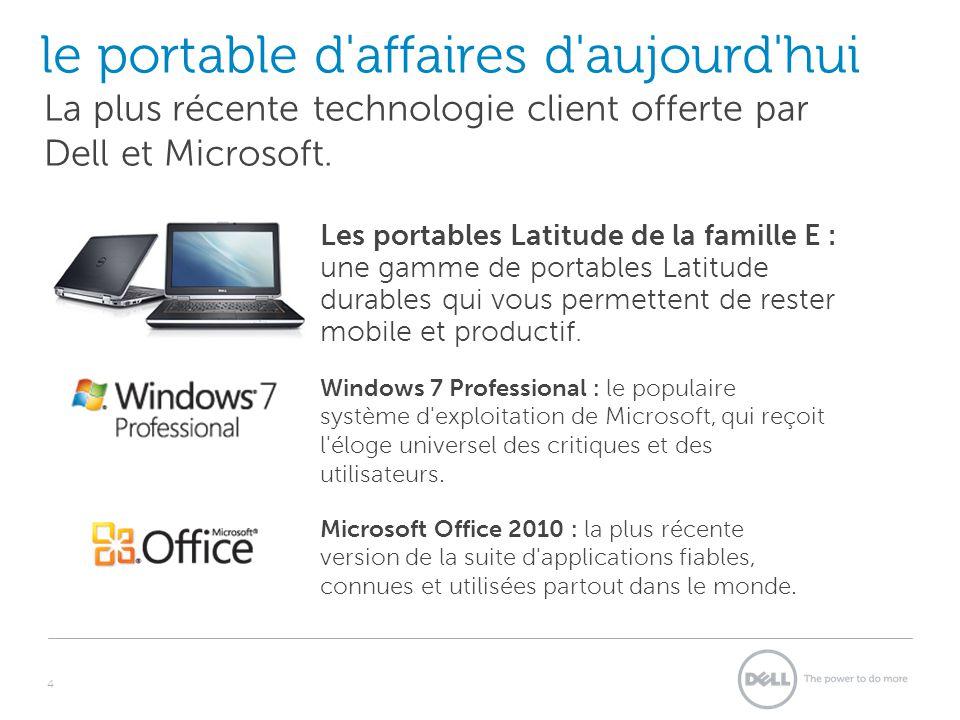 le portable d'affaires d'aujourd'hui 4 La plus récente technologie client offerte par Dell et Microsoft. Les portables Latitude de la famille E : une