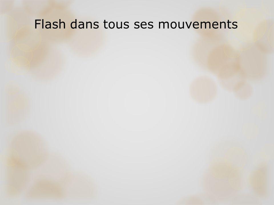 Flash dans tous ses mouvements