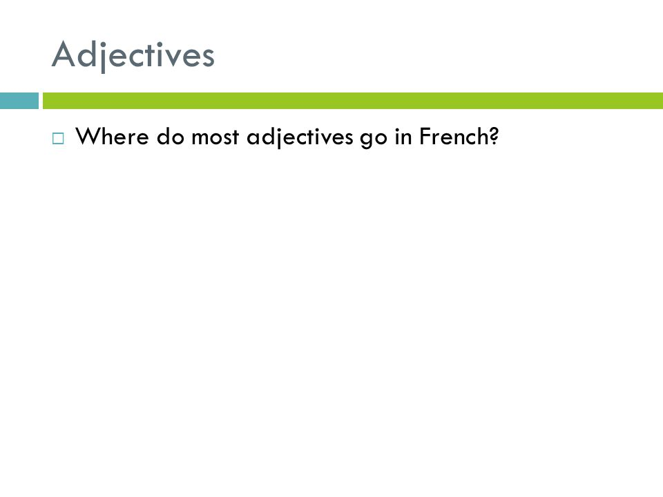 Adjectives Where do most adjectives go in French?