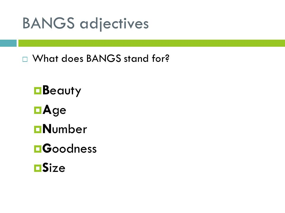 BANGS adjectives What does BANGS stand for? Beauty Age Number Goodness Size