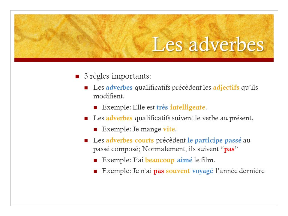 Les adverbes 3 règles importants: Les adverbes qualificatifs précèdent les adjectifs quils modifient.