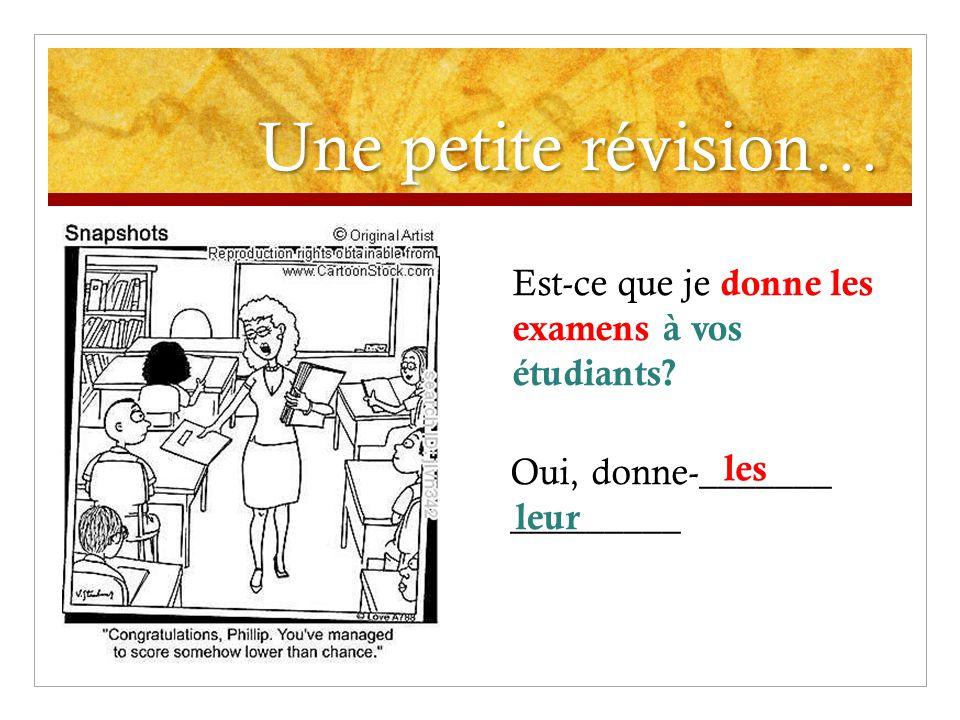 Une petite révision… Est-ce que je donne les examens à vos étudiants.