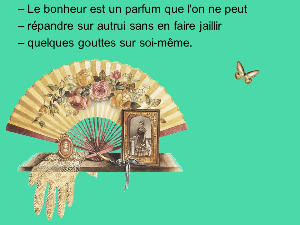 –L–Le bonheur est un parfum que l on ne peut –r–répandre sur autrui sans en faire jaillir –q–quelques gouttes sur soi-même.