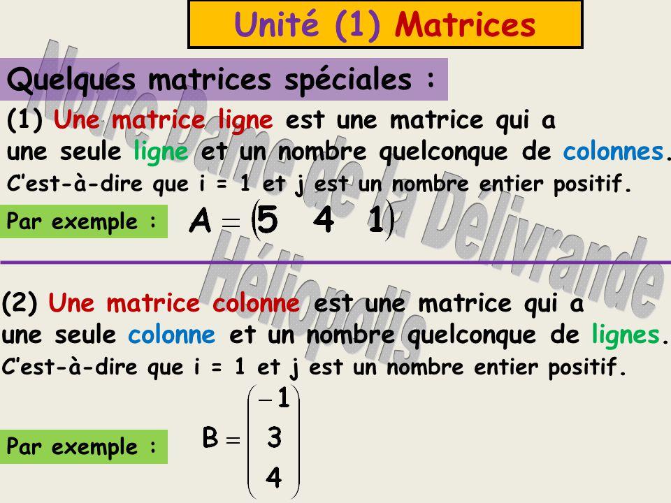 Unité (1) Matrices Quelques matrices spéciales : (1) Une matrice ligne est une matrice qui a une seule ligne et un nombre quelconque de colonnes.