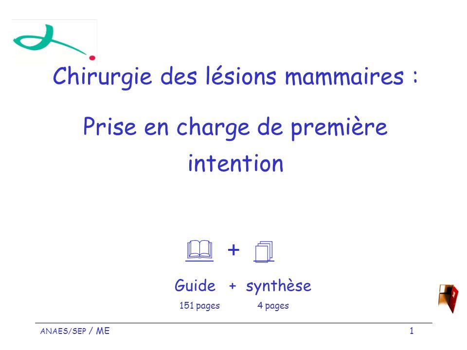 ANAES/SEP / ME 1 Chirurgie des lésions mammaires : Prise en charge de première intention + Guide + synthèse 151 pages 4 pages