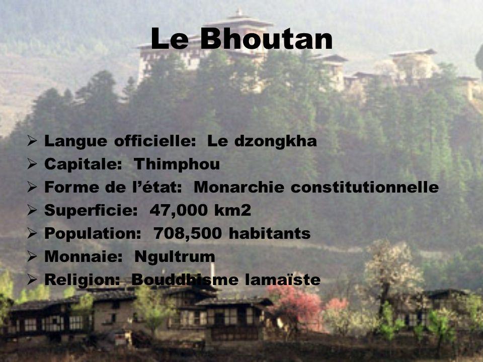 Langue officielle: Le dzongkha Capitale: Thimphou Forme de létat: Monarchie constitutionnelle Superficie: 47,000 km2 Population: 708,500 habitants Monnaie: Ngultrum Religion: Bouddhisme lamaïste