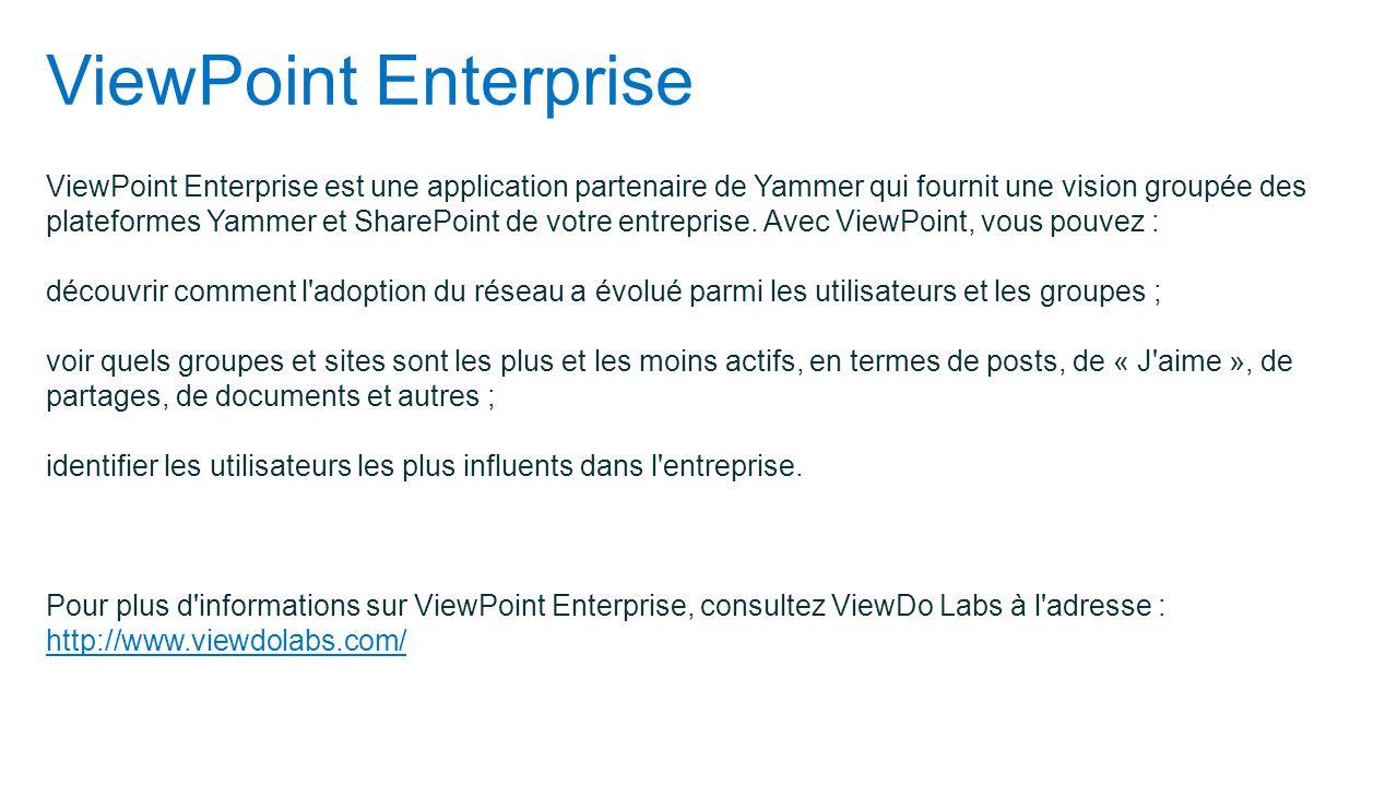 ViewPoint Enterprise ViewPoint Enterprise est une application partenaire de Yammer qui fournit une vision groupée des plateformes Yammer et SharePoint