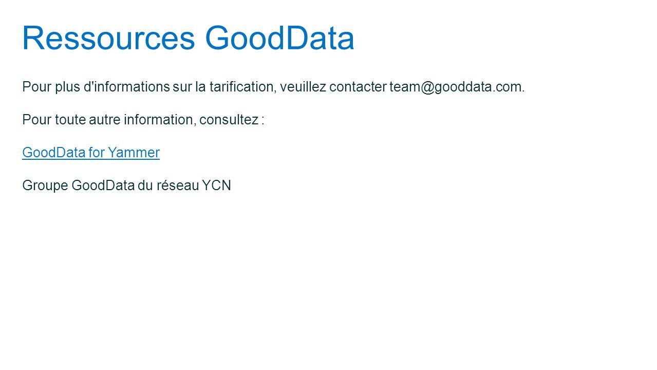 Ressources GoodData Pour plus d'informations sur la tarification, veuillez contacter team@gooddata.com. Pour toute autre information, consultez : Good