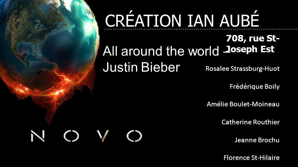 708, rue St- Joseph Est All around the world – Justin Bieber Rosalee Strassburg-Huot Frédérique Boily Amélie Boulet-Moineau Catherine Routhier Jeanne