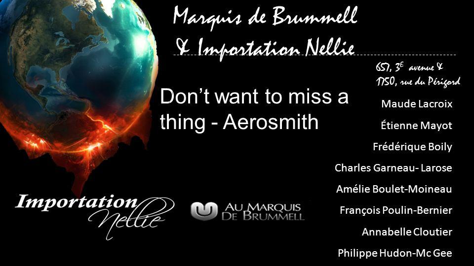Marquis de Brummell & Importation Nellie 657, 3 E avenue & 1750, rue du Périgord Dont want to miss a thing - Aerosmith Maude Lacroix Étienne Mayot Fré