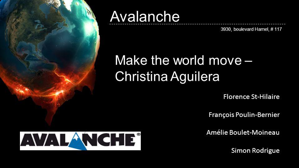 Avalanche 3930, boulevard Hamel, # 117 Make the world move – Christina Aguilera Florence St-Hilaire François Poulin-Bernier Amélie Boulet-Moineau Simo