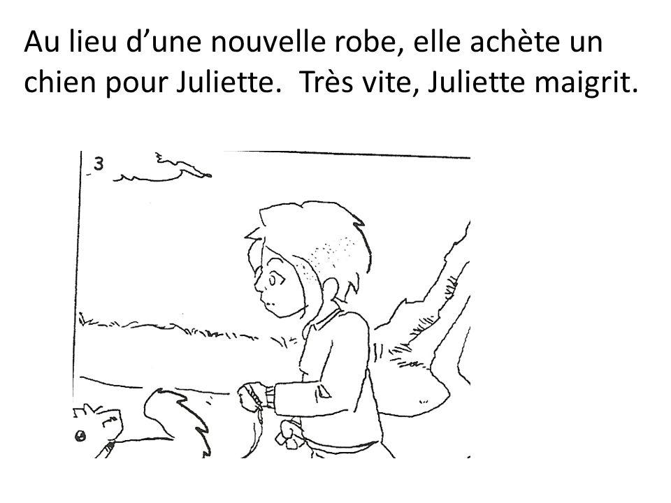 Au lieu dune nouvelle robe, elle achète un chien pour Juliette. Très vite, Juliette maigrit.