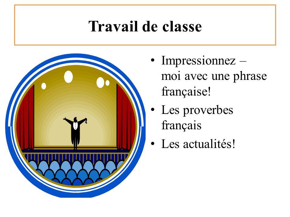 Travail de classe Impressionnez – moi avec une phrase française! Les proverbes français Les actualités!