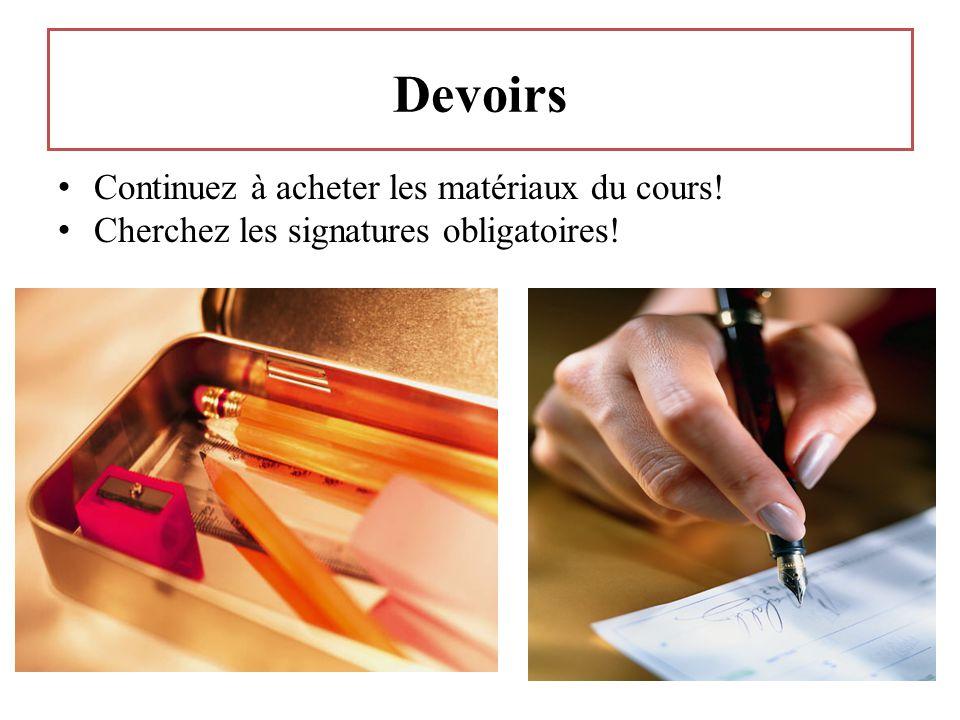 Devoirs Continuez à acheter les matériaux du cours! Cherchez les signatures obligatoires!