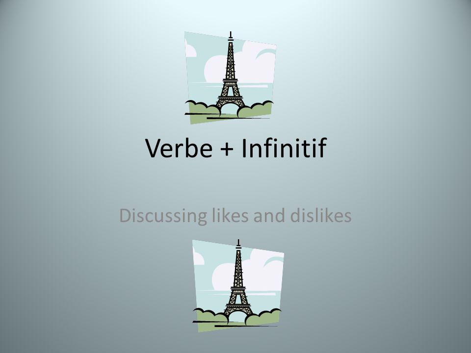 Verbe + Infinitif Discussing likes and dislikes