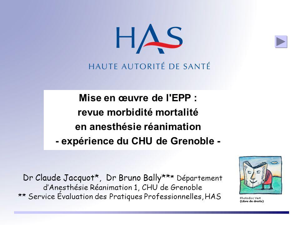 Mise en œuvre de l'EPP : revue morbidité mortalité en anesthésie réanimation - expérience du CHU de Grenoble - Dr Claude Jacquot*, Dr Bruno Bally** *