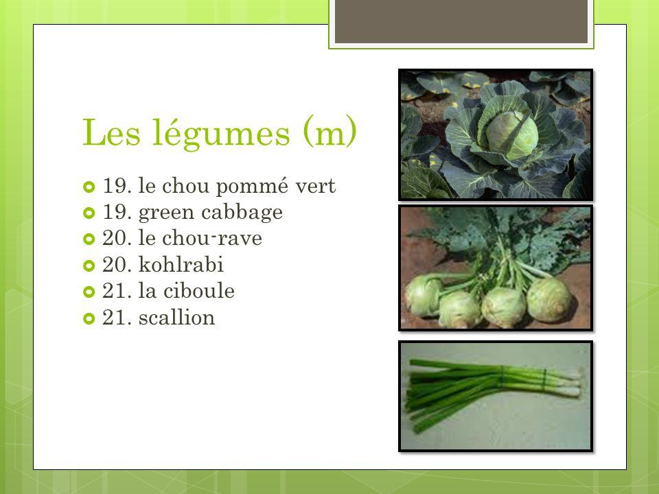 Les légumes (m) 19. le chou pommé vert 19. green cabbage 20. le chou-rave 20. kohlrabi 21. la ciboule 21. scallion