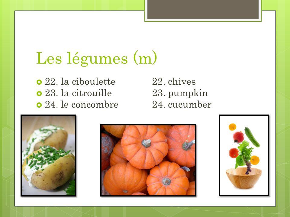 Les légumes (m) 22. la ciboulette22. chives 23. la citrouille23. pumpkin 24. le concombre24. cucumber