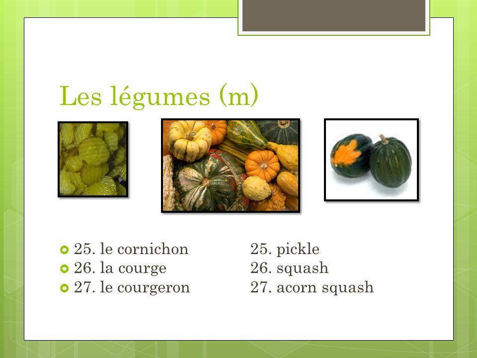 Les légumes (m) 25. le cornichon25. pickle 26. la courge26. squash 27. le courgeron27. acorn squash
