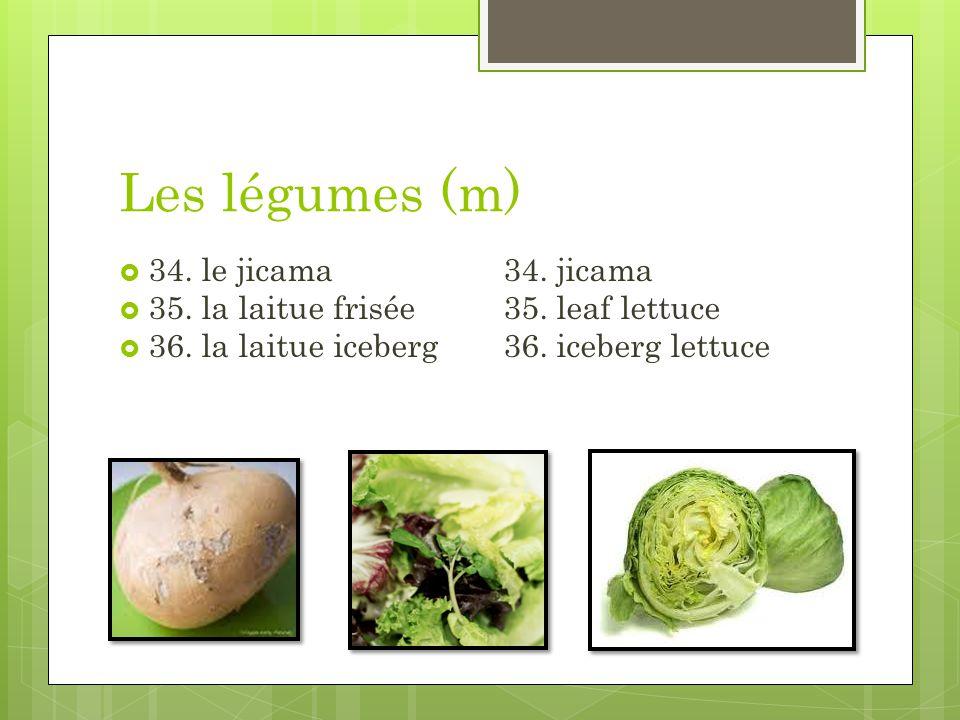 Les légumes (m) 34. le jicama34. jicama 35. la laitue frisée35. leaf lettuce 36. la laitue iceberg36. iceberg lettuce