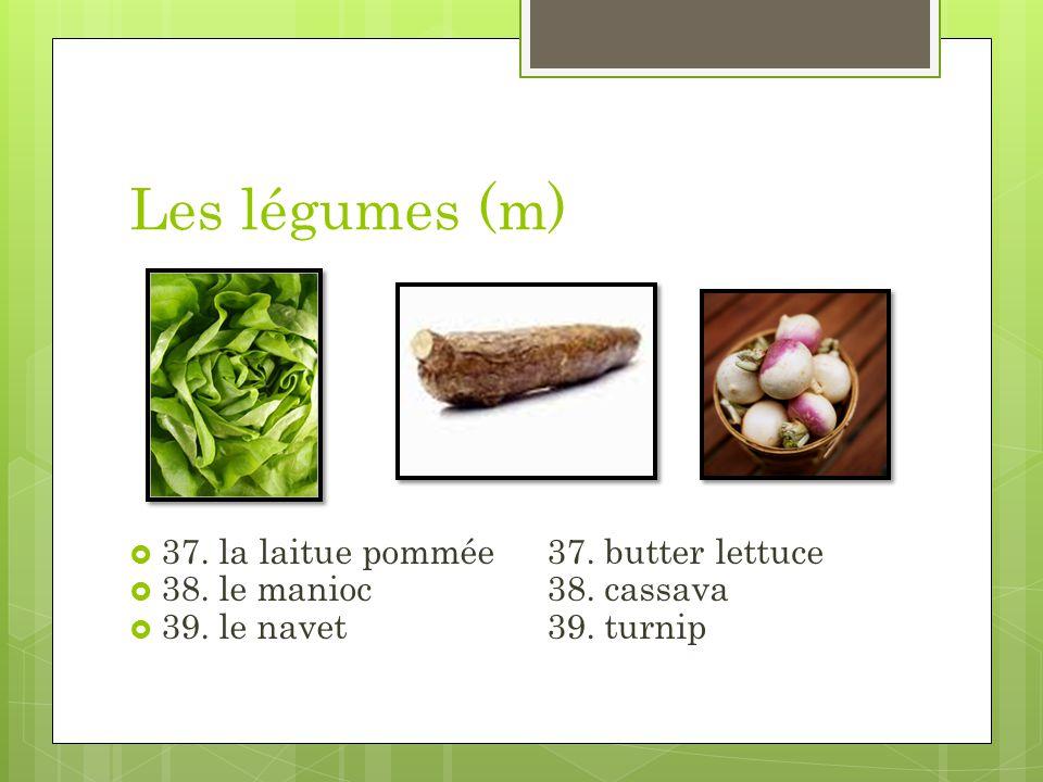 Les légumes (m) 37. la laitue pommée37. butter lettuce 38. le manioc38. cassava 39. le navet39. turnip