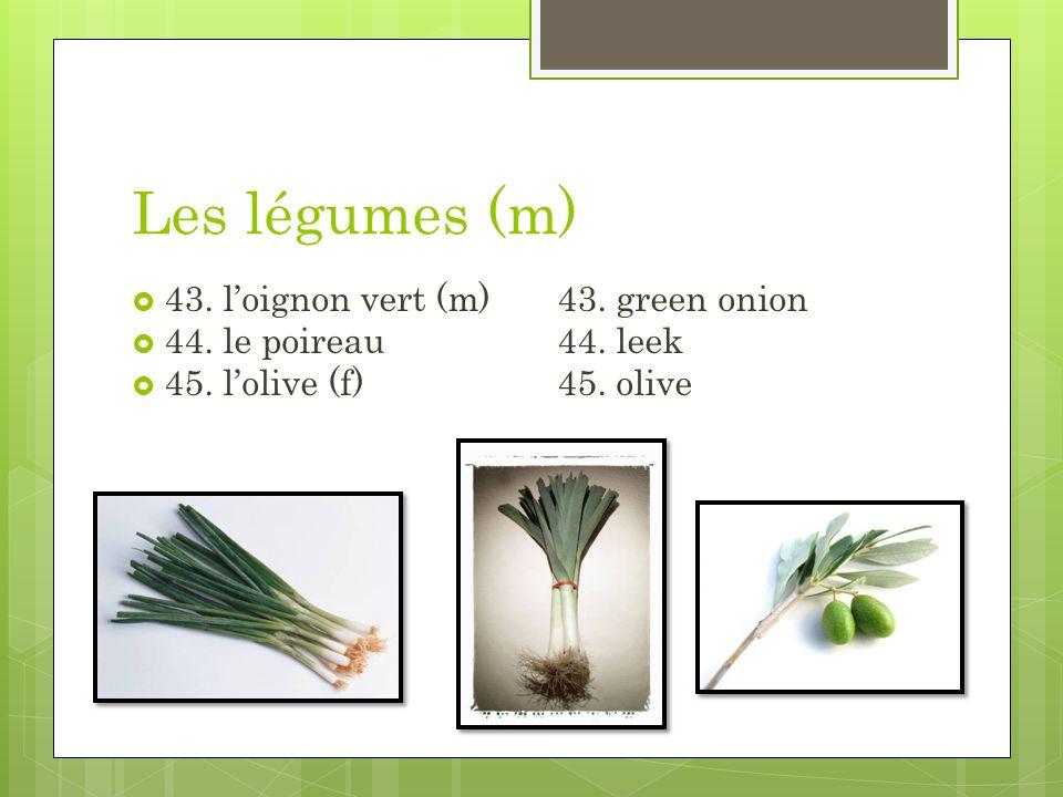 Les légumes (m) 43. loignon vert (m)43. green onion 44. le poireau 44. leek 45. lolive (f)45. olive