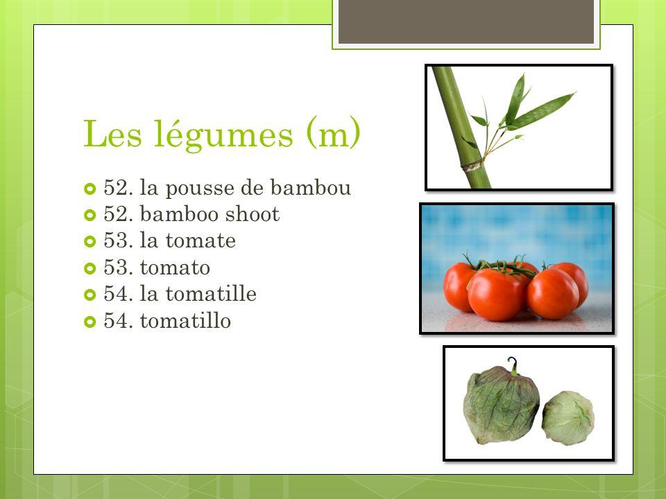 Les légumes (m) 52. la pousse de bambou 52. bamboo shoot 53. la tomate 53. tomato 54. la tomatille 54. tomatillo