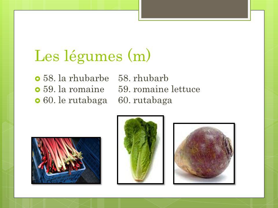 Les légumes (m) 58. la rhubarbe 58. rhubarb 59. la romaine59. romaine lettuce 60. le rutabaga60. rutabaga