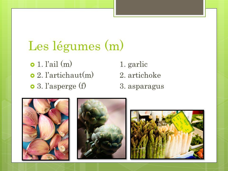Les légumes (m) 1. lail (m)1. garlic 2. lartichaut(m)2. artichoke 3. lasperge (f)3. asparagus