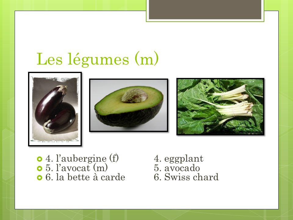 Les légumes (m) 4. laubergine (f)4. eggplant 5. lavocat (m)5. avocado 6. la bette à carde6. Swiss chard