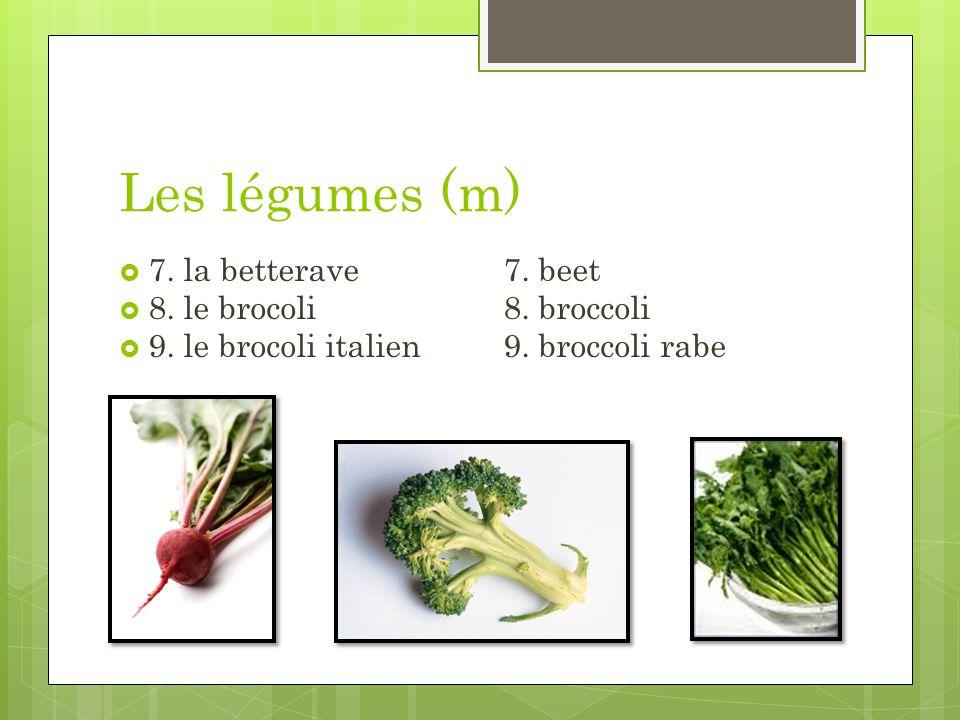 Les légumes (m) 7. la betterave7. beet 8. le brocoli8. broccoli 9. le brocoli italien9. broccoli rabe