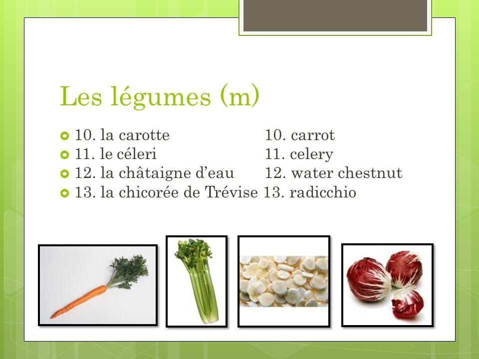 Les légumes (m) 10. la carotte 10. carrot 11. le céleri 11. celery 12. la châtaigne deau 12. water chestnut 13. la chicorée de Trévise 13. radicchio