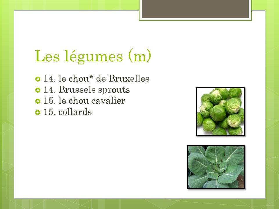 Les légumes (m) 14. le chou* de Bruxelles 14. Brussels sprouts 15. le chou cavalier 15. collards