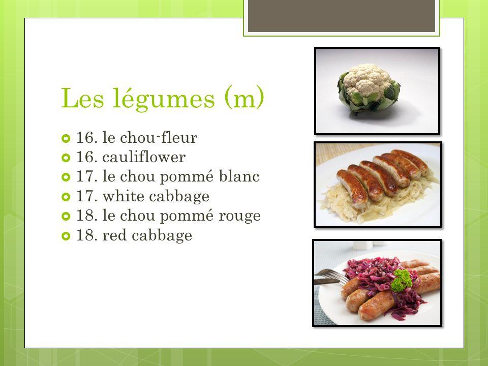Les légumes (m) 16. le chou-fleur 16. cauliflower 17. le chou pommé blanc 17. white cabbage 18. le chou pommé rouge 18. red cabbage