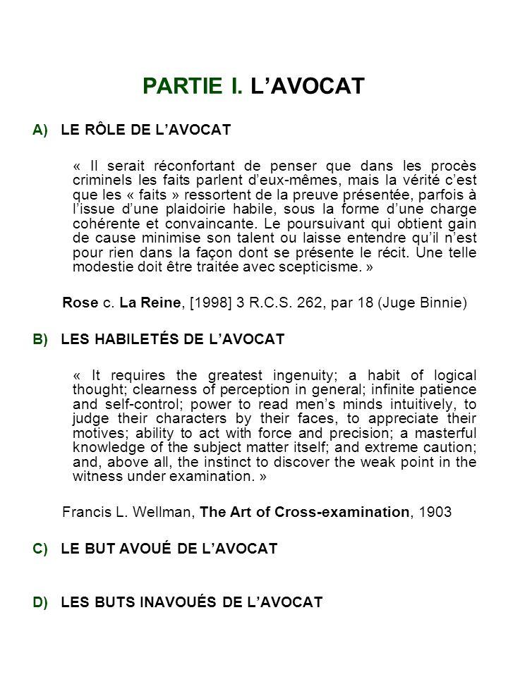 PARTIE I. LAVOCAT A) LE RÔLE DE LAVOCAT « Il serait réconfortant de penser que dans les procès criminels les faits parlent deux-mêmes, mais la vérité