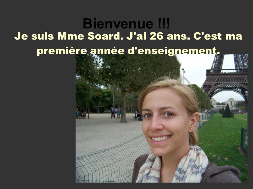 Bienvenue !!! Je suis Mme Soard. J ai 26 ans. C est ma première année d enseignement.