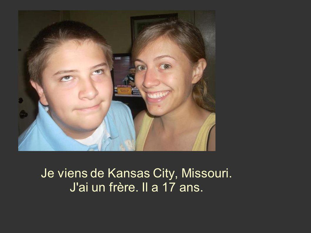Je viens de Kansas City, Missouri. J ai un frère. Il a 17 ans.