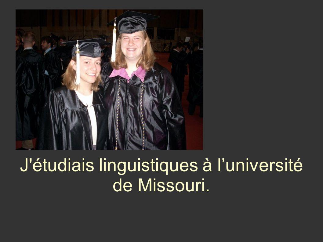 J étudiais linguistiques à luniversité de Missouri.
