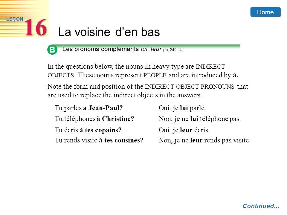 Home La voisine den bas 16 LEÇON B Les pronoms compléments lui, leur pp. 240-241 Continued... In the questions below, the nouns in heavy type are INDI