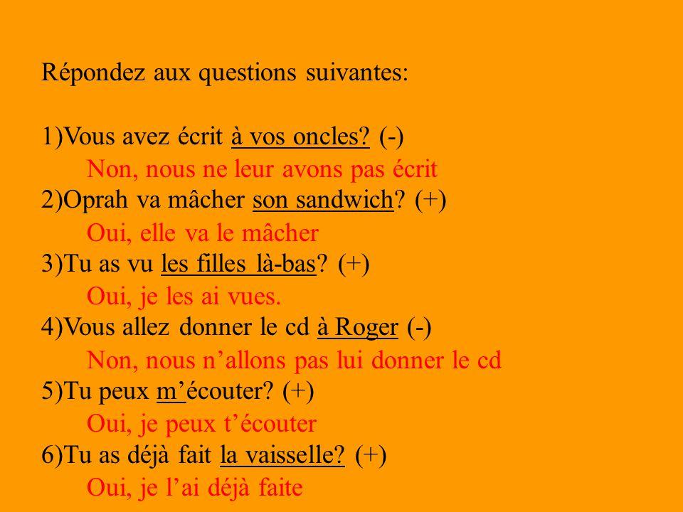 Répondez aux questions suivantes: 1)Vous avez écrit à vos oncles? (-) 2)Oprah va mâcher son sandwich? (+) 3)Tu as vu les filles là-bas? (+) 4)Vous all