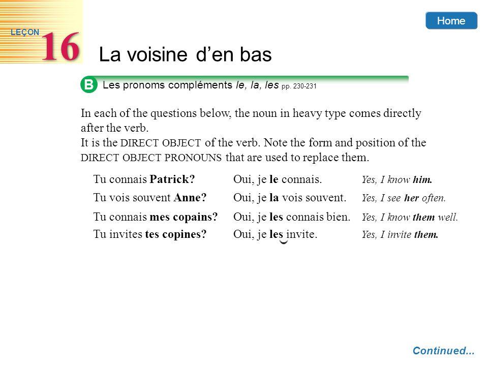 Home La voisine den bas 16 LEÇON B Les pronoms compléments le, la, les pp. 230-231 Continued... In each of the questions below, the noun in heavy type