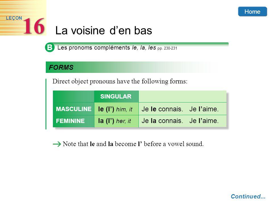 Home La voisine den bas 16 LEÇON B Les pronoms compléments le, la, les pp. 230-231 Continued... FORMS Note that le and la become l before a vowel soun