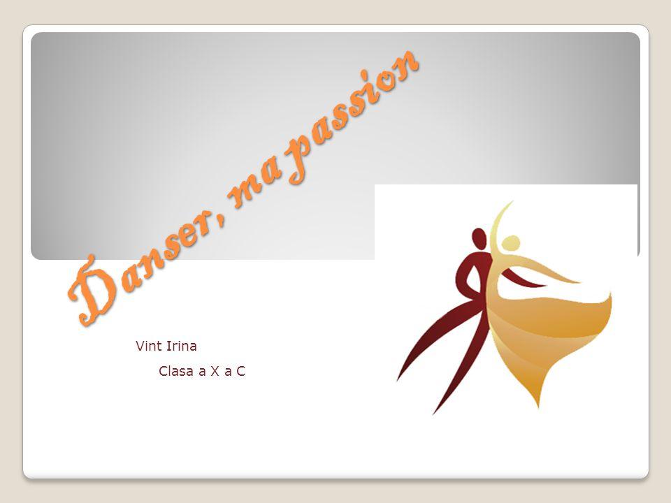 Danser, ma passion Danser, ma passion Vint Irina Clasa a X a C
