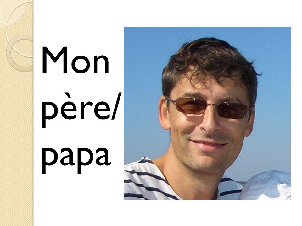 Mon père/ papa